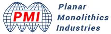 PLANAR MONOLITHICS INDUSTRIES (PMI)