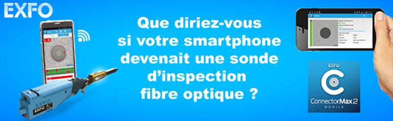 Que diriez-vous si votre smartphone devenait une sonde d'inspection fibre optique ? - EXFO
