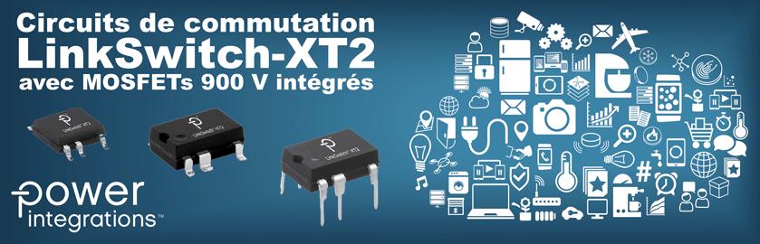 Découvrez les circuits de commutation LinkSwitch-XT2 disponibles avec MOSFETs 900 V intégré !