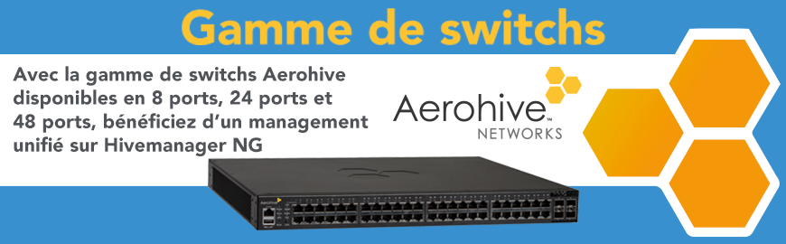 AEROHIVE gamme de switchs