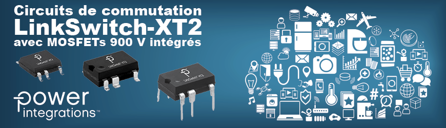 Découvrez les circuits de commutation LinkSwitch-XT2 disponibles avec MOSFETs 900 V intégré| POWER INTEGRATIONS